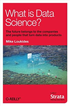 What Is Data Science? by [Loukides, Mike]