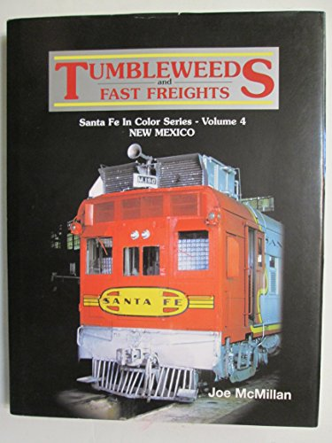 Tumbleweeds and Fast Freights - Santa Fe in Color Series, Vol. 4