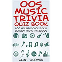 00s Music Trivia Quiz Book: 200 Multiple Choice Quiz Questions from the 2000s (Music Trivia Quiz Book - 2000s Music Trivia 5)