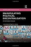 Manipulating Political Decentralisation: Africa's Inclusive Autocrats (Conceptualising Comparative Politics)