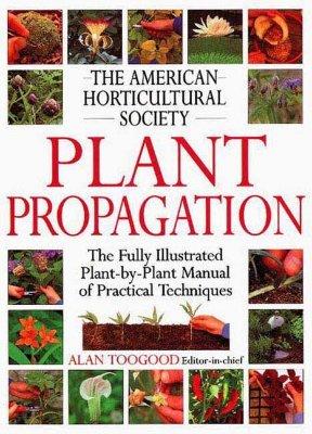 American Horticultural Society Plant Propagation [AHS PRAC GT AHS PLANT PROPAGAT]