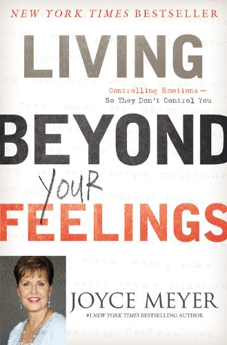 Living Beyond Your Feelings: Controlling Emotions So They Don't