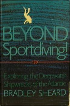 Book Beyond Sportdiving!: Exploring the Deepwater Shipwrecks of the Atlantic by Bradley Sheard (1996-10-02)