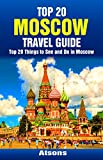 Top 20 Things to See and Do in Moscow - Top 20 Moscow Travel Guide (Europe Travel Series Book 47)