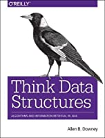 Think Data Structures: Algorithms and Information Retrieval in Java Front Cover