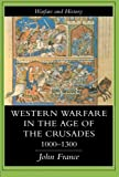 Western Warfare In The Age Of The Crusades, 1000-1300 (Warfare and History) by John France (1999-01-13)