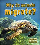 Why Do Animals Migrate?, Bobbie Kalman, 0778733033
