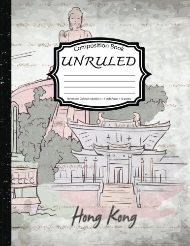 Unruled Composition Book : Notebook College ruled : Hong Kong: (Notebook 8.5 x 11 inch,Paper 150 pages)