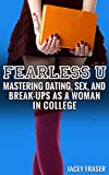 Fearless U: Mastering Dating, Sex, and Break-Ups as a Woman in College