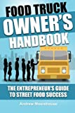 img - for Food Truck Owner's Handbook - The Entrepreneur's Guide to Street Food Success (The Food Truck Startup) (Volume 1) book / textbook / text book