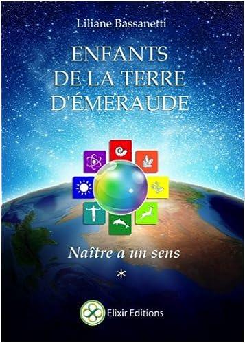 Gratuit pour télécharger des livres électroniques pdf Enfants de la Terre d'Emeraude - Naître a un sens PDB by Liliane Bassanetti