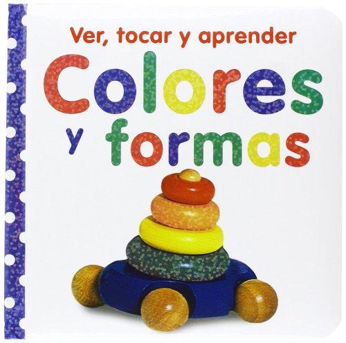 Ver tocar y aprender. Colores y formas (Castellano - A Partir De 0 Años - Libros Con Texturas - Ver Tocar Y Aprender)