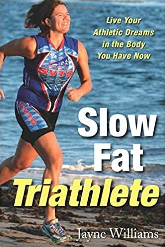 df67a88d Slow Fat Triathlete: Live Your Athletic Dreams in the Body You Have Now:  Jayne Williams, Tim Anderson: 9781569244678: Amazon.com: Books
