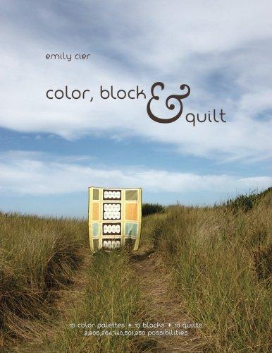 Color, Block & Quilt: 15 color palettes - 15 blocks - 10 quilts - 2,206,264,748,501,250 possibilities by Emily Cier (2012-11-29) ()