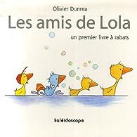 Les amis de Lola : Un premier livre à rabats par Olivier Dunrea