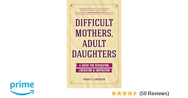 Difficult Mothers, Adult Daughters: A Guide For Separation