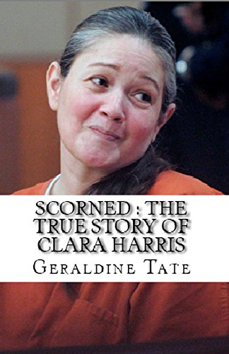 Scorned : The True Story of Clara Harris