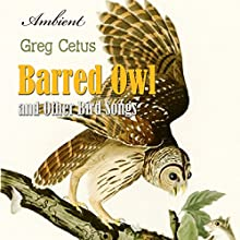 Barred Owl and Other Bird Songs: Nature Sounds for Reflection Performance by Greg Cetus Narrated by  uncredited
