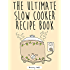 Slow Cooker Recipes: The Ultimate Slow Cooker Recipe Book: 100 Easy Slow Cooker Recipes - Slow Cooker Meals & Desserts