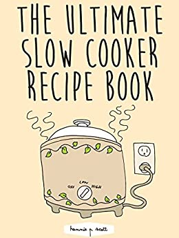 Slow Cooker Recipes: The Ultimate Slow Cooker Recipe Book: 100 Easy Slow Cooker Recipes - Slow Cooker Meals & Desserts by [Scott, Hannie P.]