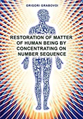 All the methods of restoration of human matter with the help of concentration on number sequences given in this book can be used with preventive and sanitary purposes, for rejuvenation, and in case of necessity, to restore the matter, regardl...