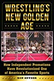Wrestlings New Golden Age: How Independent Promotions Have Revolutionized One of America's Favorite Sports