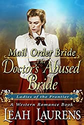 Mail Order Bride : The Doctor's Abused Bride (Ladies of The Frontier) (A Western Romance Book)