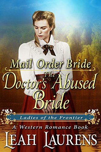 Mail Order Bride : The Doctor's Abused Bride (Ladies of The Frontier) (A Western Romance Book) cover