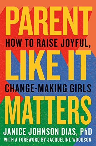 Book Cover: Parent Like It Matters: How to Raise Joyful, Change-Making Girls