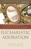 Eucharistic Adoration: Holy Hour Meditations on the