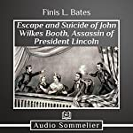 The Escape and Suicide of John Wilkes Booth | Finis L. Bates
