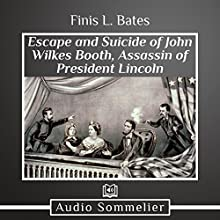 The Escape and Suicide of John Wilkes Booth Audiobook by Finis L. Bates Narrated by David Van Der Molen