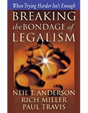 Breaking the Bondage of Legalism: When Trying Harder Isnt Enough