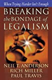 Breaking the Bond of Legalism, Neil T. Anderson and Rich Miller, 0736911812