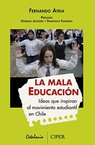La mala educación. Ideas que inspiran al movimiento estudiantil de Chile (Spanish Edition)