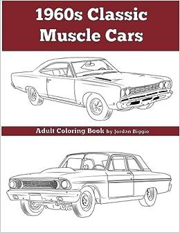 1960\'s Classic Muscle Cars: An Adult Coloring Book: Jordan Biggio ...