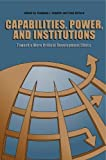 img - for Capabilities, Power, and Institutions: Toward a More Critical Development Ethics book / textbook / text book