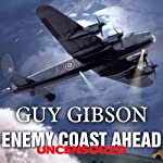 Enemy Coast Ahead - Uncensored: The Real Guy Gibson | Guy Gibson