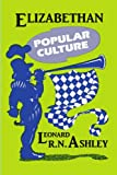 Elizabethan Popular Culture, Ashley, Leonard R. N., 0879724277