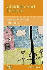 Children and Divorce:  Help When Life Interrupts Paperback