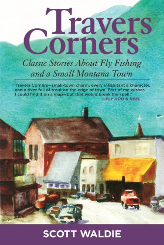 Travers Corners: Classic Stories about Fly Fishing and a Small Montana Town cover