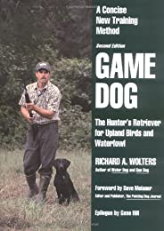 Game Dog: The Hunter's Retriever for Upland Birds and Waterfowl