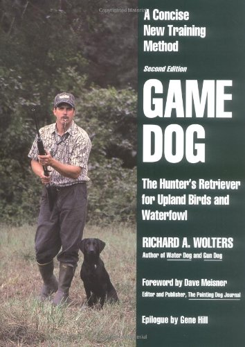 Game Dog: The Hunter's Retriever for Upland Birds and Waterfowl – A Concise New Training Method