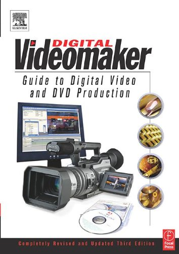 Videomaker Guide to Digital Video and DVD Production, Third Edition