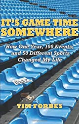 It's Game Time Somewhere; How One Year, 100 Events, and 50 Different Sports Changed My Life