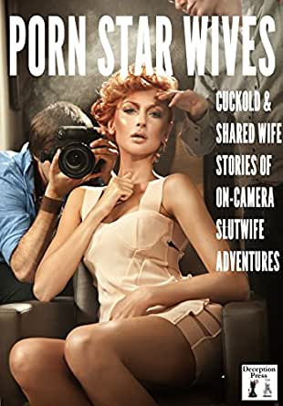 Porn Star Wives: Cuckold and Shared Wife Stories of On