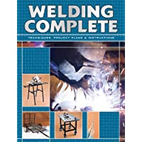 Welding Complete: Techniques, Project Plans, and Instructions
