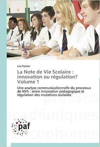 Livre gratuits en ligne La Note de Vie Scolaire : innovation ou régulation? Volume 1: Une analyse communicationnelle du processus de NVS : entre innovation pédagogique et régulation des mutations scolaires epub, pdf