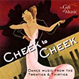 Cheek to Cheek: Dance Music from the Twenties and Thirties