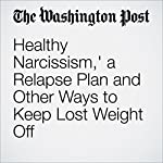 'Healthy Narcissism', a Relapse Plan and Other Ways to Keep Lost Weight Off | Hope Warshaw